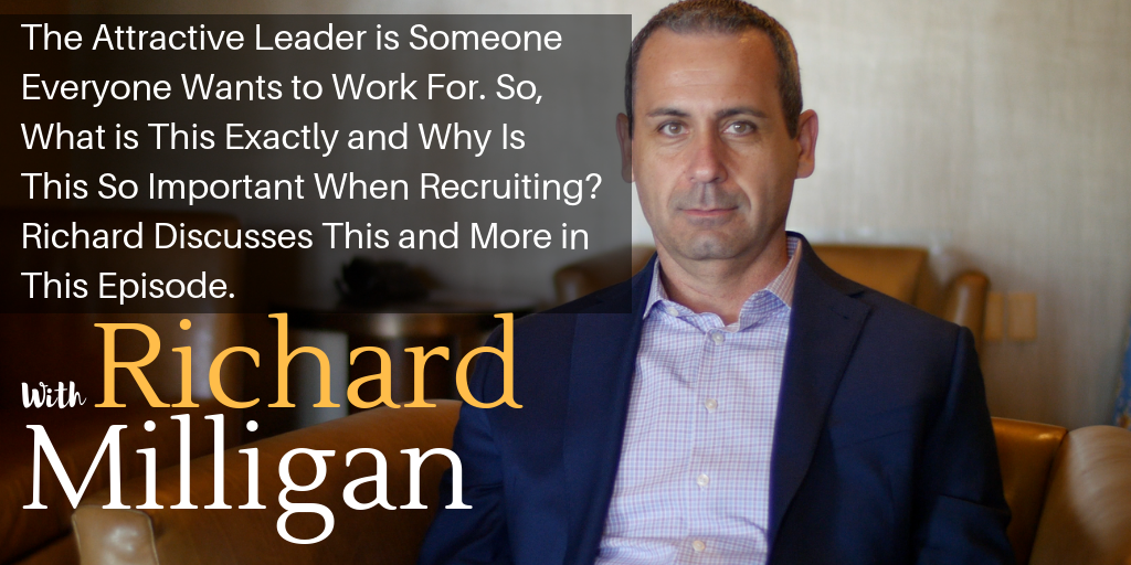 The Attractive Leader is Someone Everyone Wants to Work For. So, What is This Exactly and Why Is This So Important When Recruiting? Richard Discusses This and More in This Episode.