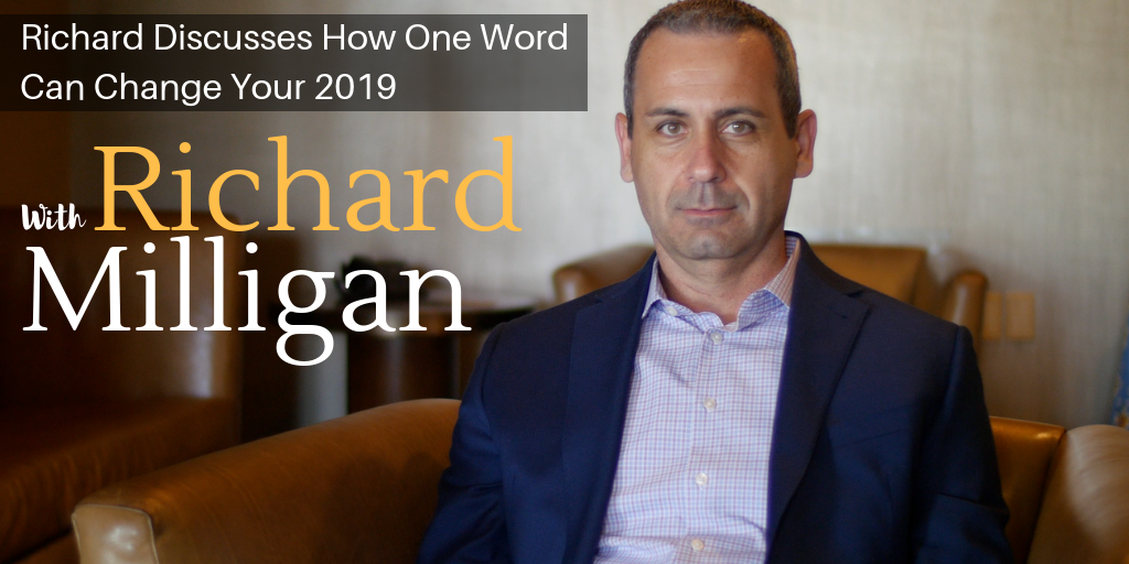 Richard Discusses How One Word Can Change Your 2019.