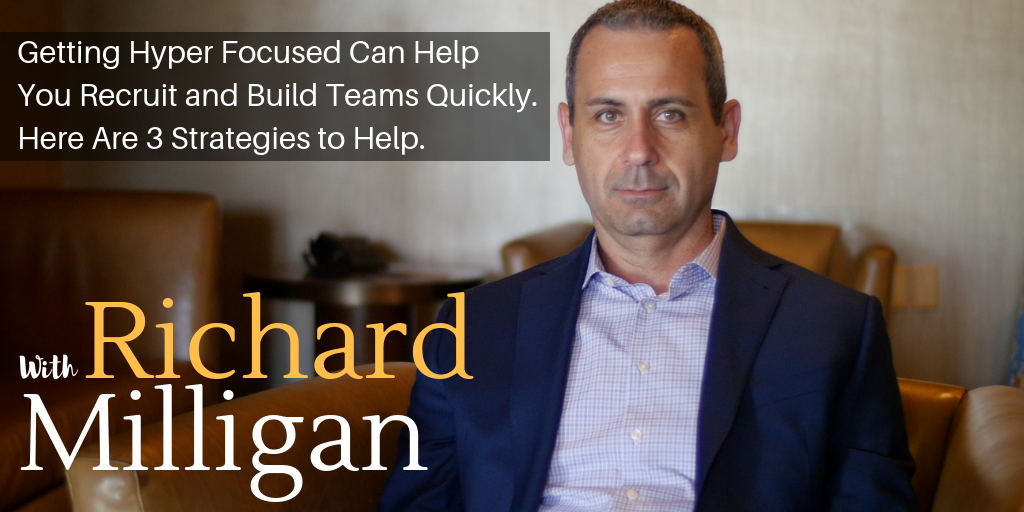 Getting Hyper Focused Can Help You Recruit and Build Teams Quickly. Here Are 3 Strategies to Help.