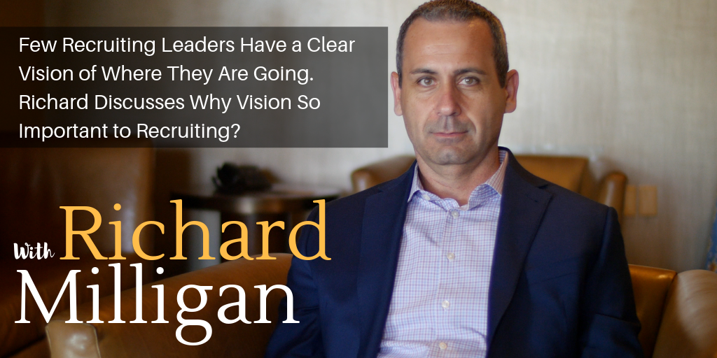 Few Recruiting Leaders Have a Clear Vision of Where They Are Going. Richard Discusses Why Vision So Important to Recruiting?